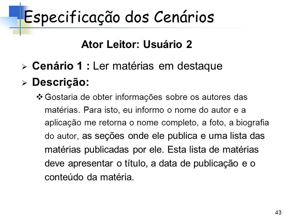 43 Cenário 1 : Ler matérias em destaque Descrição: Gostaria de obter informações sobre os autores das matérias. Para isto, eu informo o nome do autor