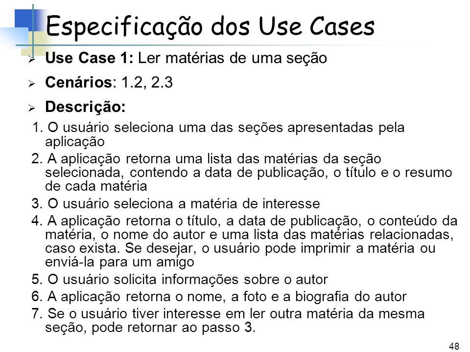 48 Use Case 1: Ler matérias de uma seção Cenários: 1.2, 2.3 Descrição: 1. O usuário seleciona uma das seções apresentadas pela aplicação 2. A aplicaçã
