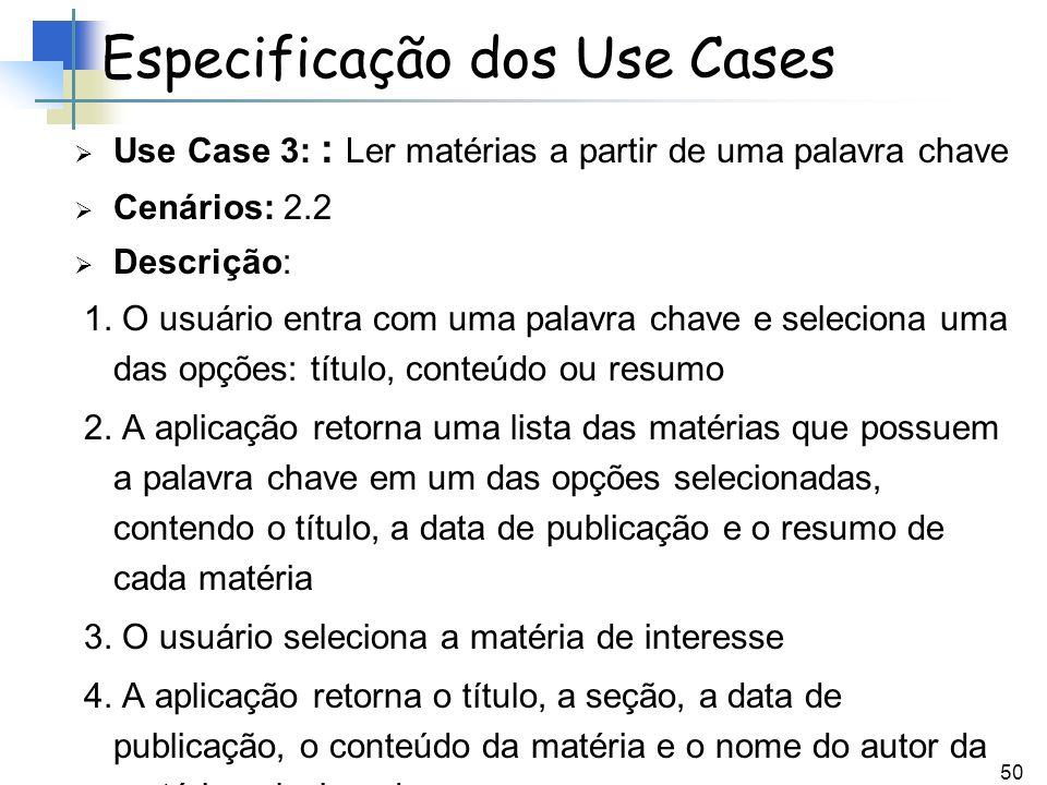 50 Use Case 3: : Ler matérias a partir de uma palavra chave Cenários: 2.2 Descrição: 1. O usuário entra com uma palavra chave e seleciona uma das opçõ