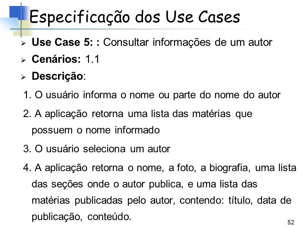 52 Use Case 5: : Consultar informações de um autor Cenários: 1.1 Descrição: 1. O usuário informa o nome ou parte do nome do autor 2. A aplicação retor