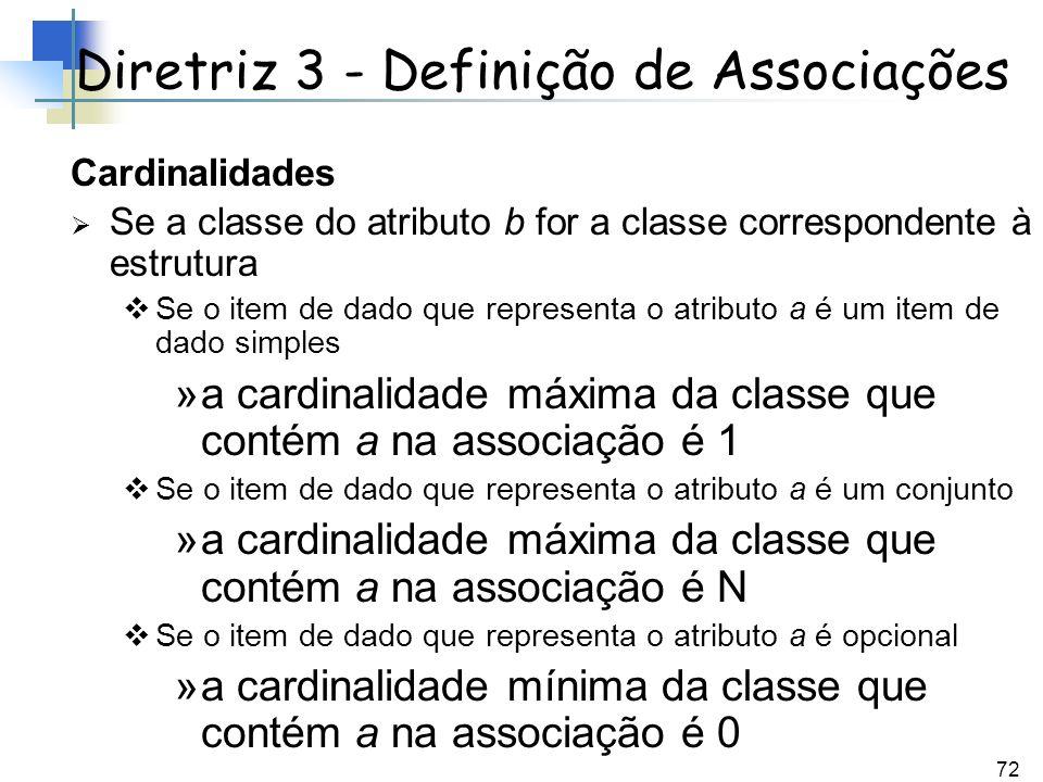 72 Cardinalidades Se a classe do atributo b for a classe correspondente à estrutura Se o item de dado que representa o atributo a é um item de dado si