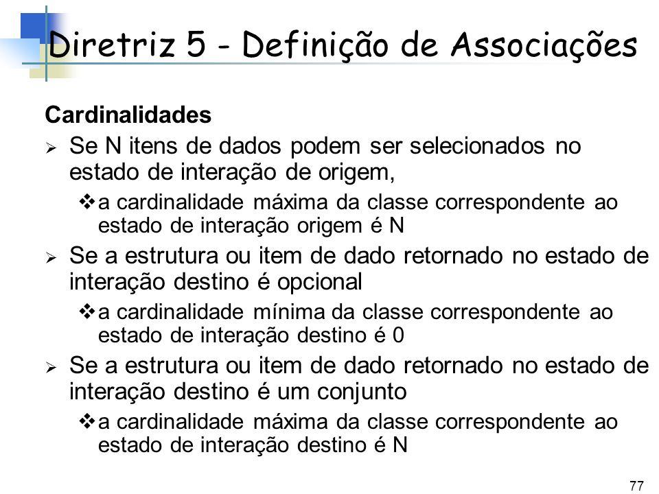 77 Cardinalidades Se N itens de dados podem ser selecionados no estado de interação de origem, a cardinalidade máxima da classe correspondente ao esta