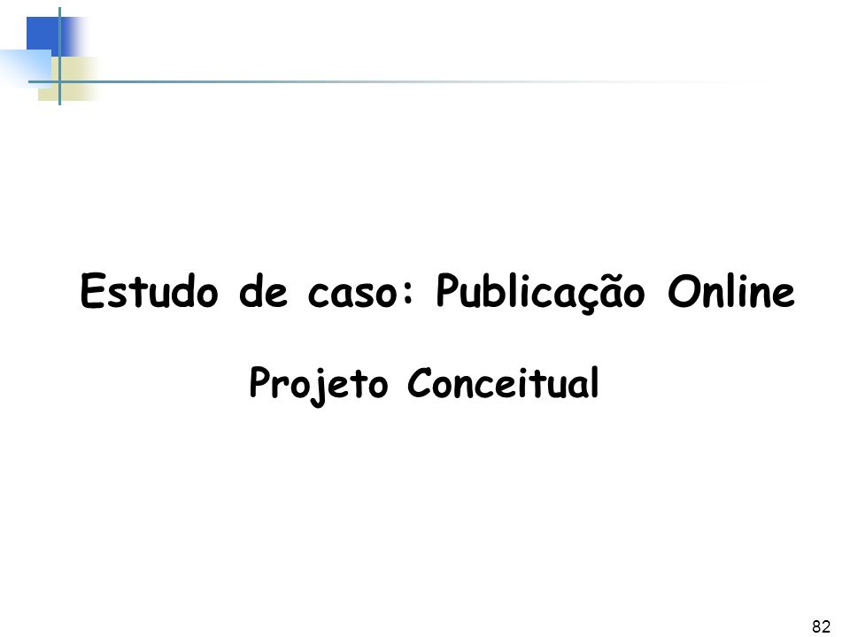 82 Estudo de caso: Publicação Online Projeto Conceitual
