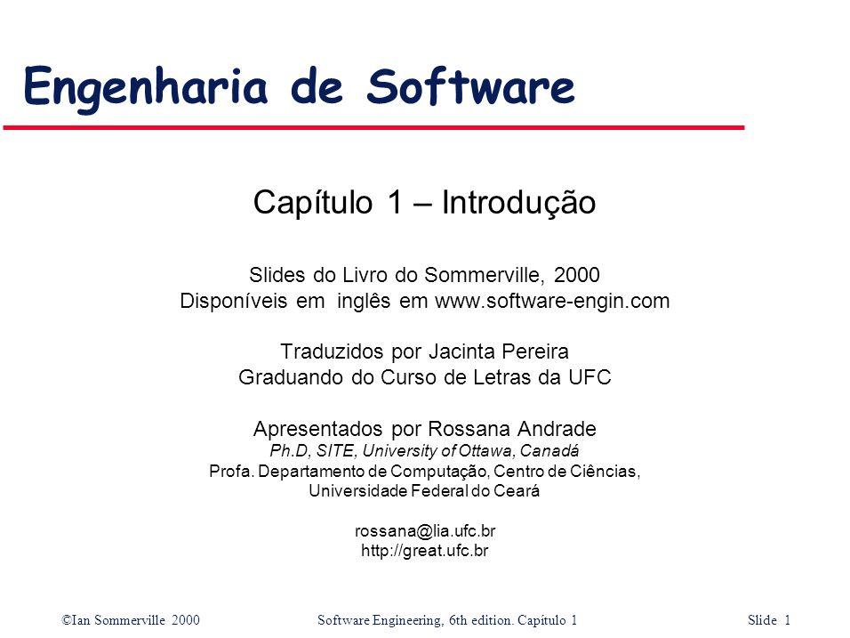 ©Ian Sommerville 2000Software Engineering, 6th edition. Capítulo 1 Slide 1 Engenharia de Software Capítulo 1 – Introdução Slides do Livro do Sommervil