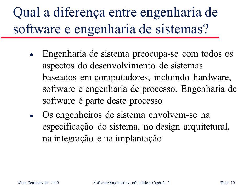 ©Ian Sommerville 2000Software Engineering, 6th edition. Capítulo 1 Slide 10 Qual a diferença entre engenharia de software e engenharia de sistemas? l