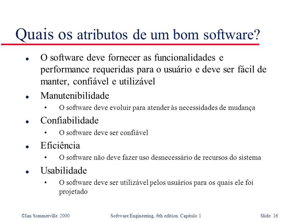 ©Ian Sommerville 2000Software Engineering, 6th edition. Capítulo 1 Slide 16 Quais os atributos de um bom software? l O software deve fornecer as funci