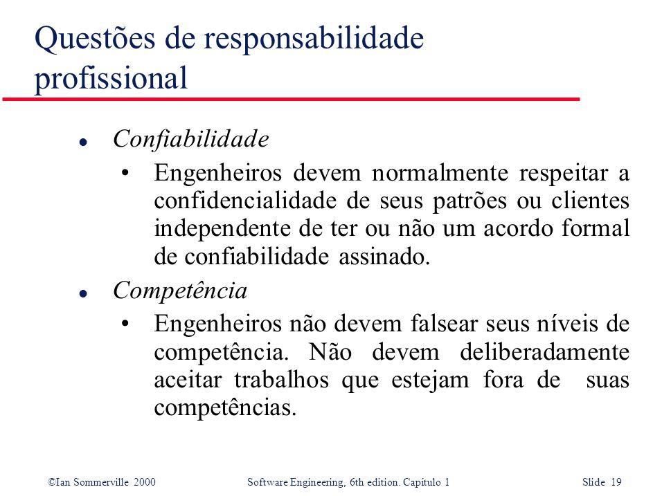 ©Ian Sommerville 2000Software Engineering, 6th edition. Capítulo 1 Slide 19 Questões de responsabilidade profissional l Confiabilidade Engenheiros dev