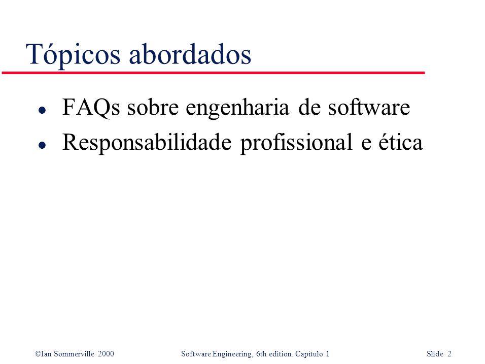 ©Ian Sommerville 2000Software Engineering, 6th edition. Capítulo 1 Slide 2 Tópicos abordados l FAQs sobre engenharia de software l Responsabilidade pr