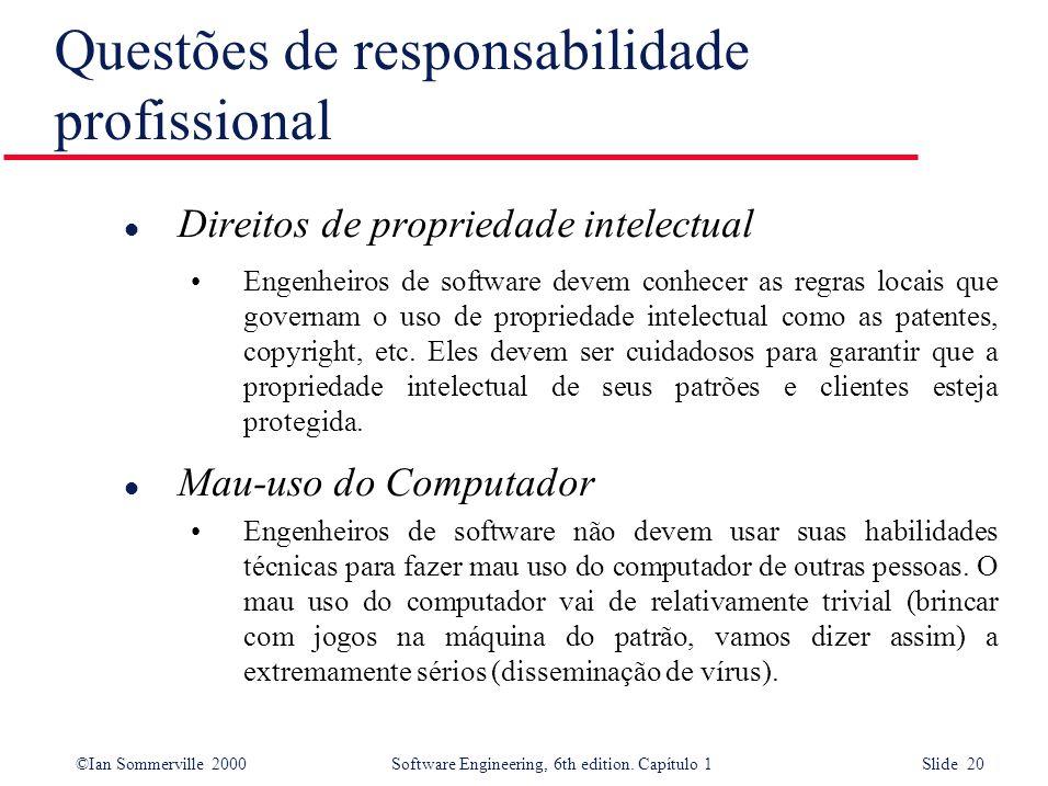©Ian Sommerville 2000Software Engineering, 6th edition. Capítulo 1 Slide 20 Questões de responsabilidade profissional l Direitos de propriedade intele