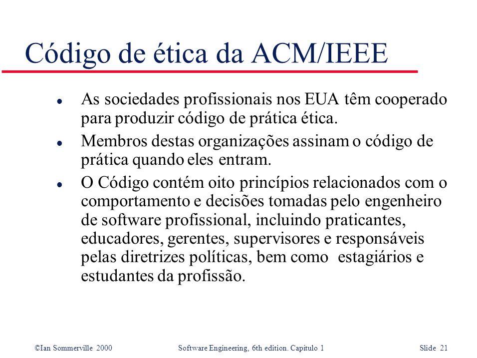 ©Ian Sommerville 2000Software Engineering, 6th edition. Capítulo 1 Slide 21 Código de ética da ACM/IEEE l As sociedades profissionais nos EUA têm coop