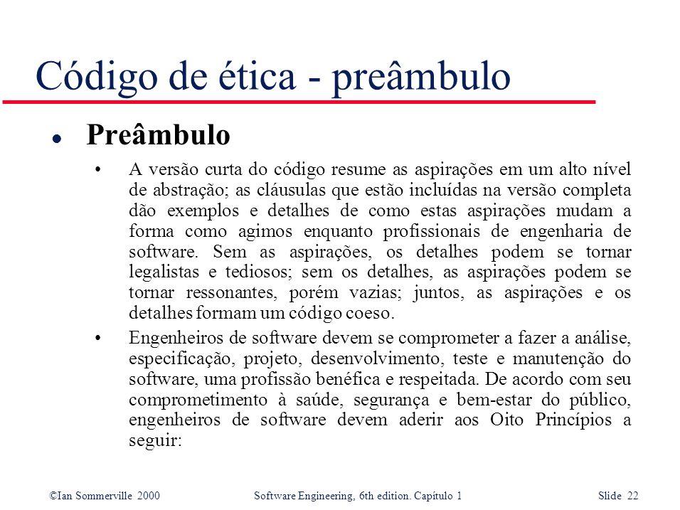 ©Ian Sommerville 2000Software Engineering, 6th edition. Capítulo 1 Slide 22 Código de ética - preâmbulo l Preâmbulo A versão curta do código resume as