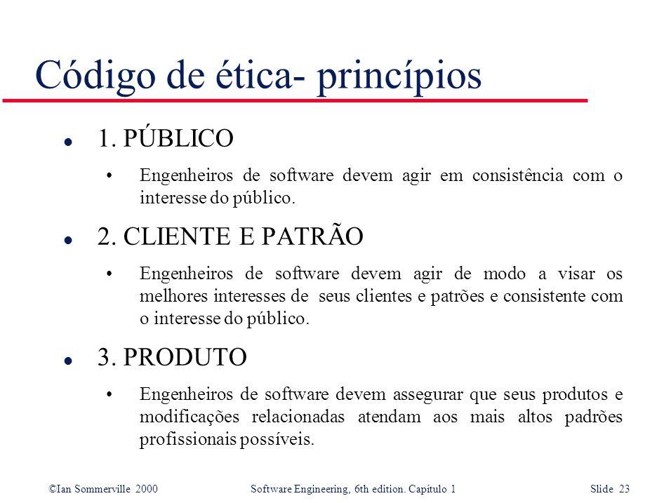 ©Ian Sommerville 2000Software Engineering, 6th edition. Capítulo 1 Slide 23 Código de ética- princípios l 1. PÚBLICO Engenheiros de software devem agi