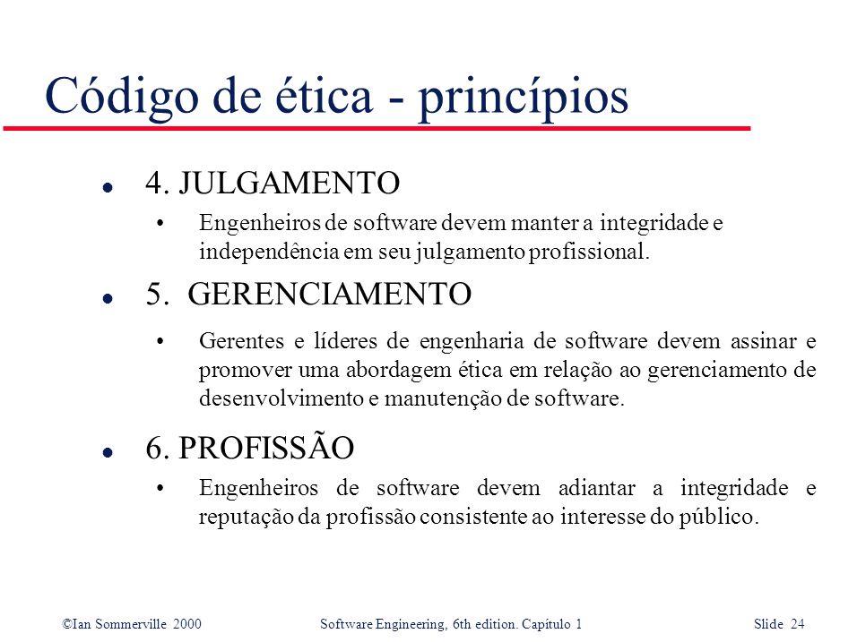 ©Ian Sommerville 2000Software Engineering, 6th edition. Capítulo 1 Slide 24 Código de ética - princípios l 4. JULGAMENTO Engenheiros de software devem