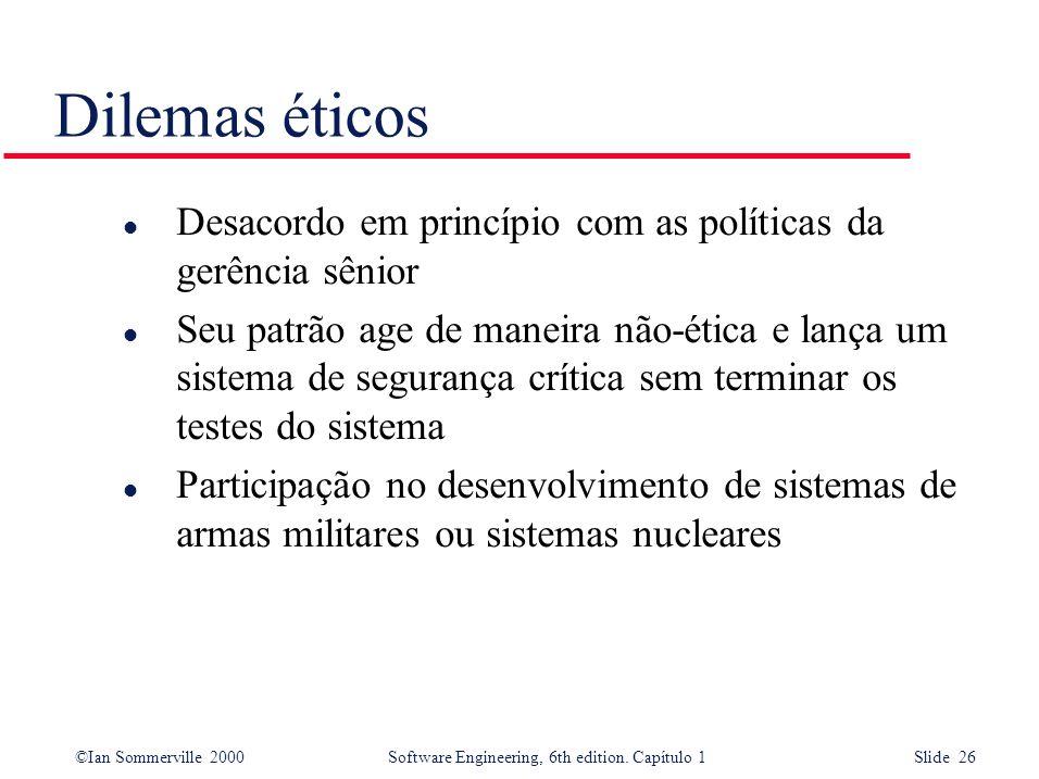 ©Ian Sommerville 2000Software Engineering, 6th edition. Capítulo 1 Slide 26 Dilemas éticos l Desacordo em princípio com as políticas da gerência sênio