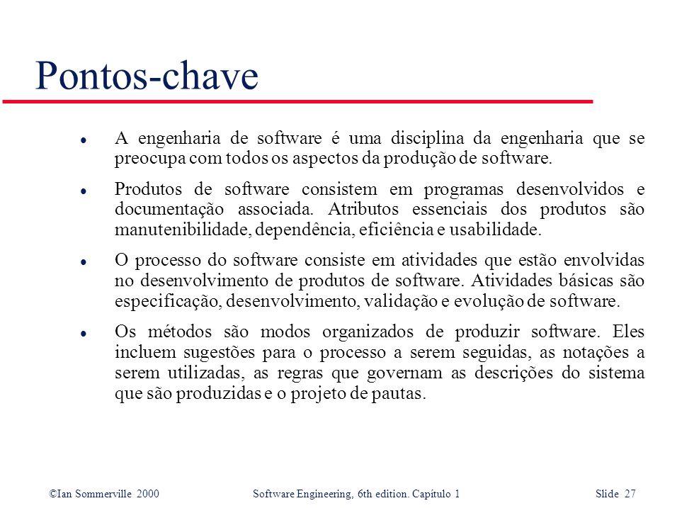 ©Ian Sommerville 2000Software Engineering, 6th edition. Capítulo 1 Slide 27 Pontos-chave l A engenharia de software é uma disciplina da engenharia que