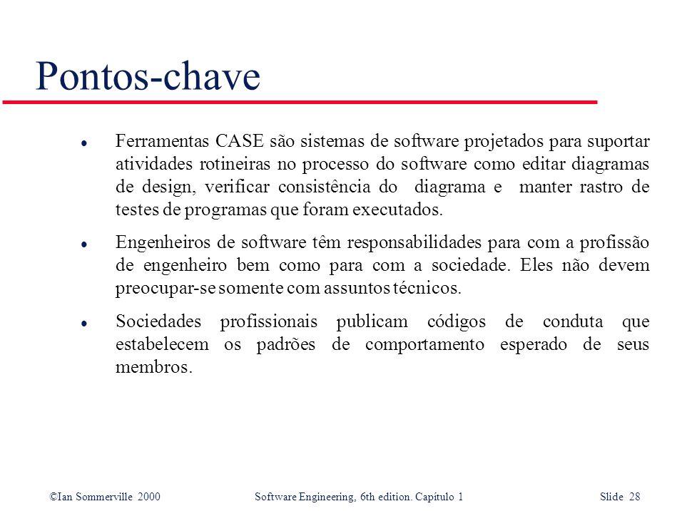 ©Ian Sommerville 2000Software Engineering, 6th edition. Capítulo 1 Slide 28 Pontos-chave l Ferramentas CASE são sistemas de software projetados para s