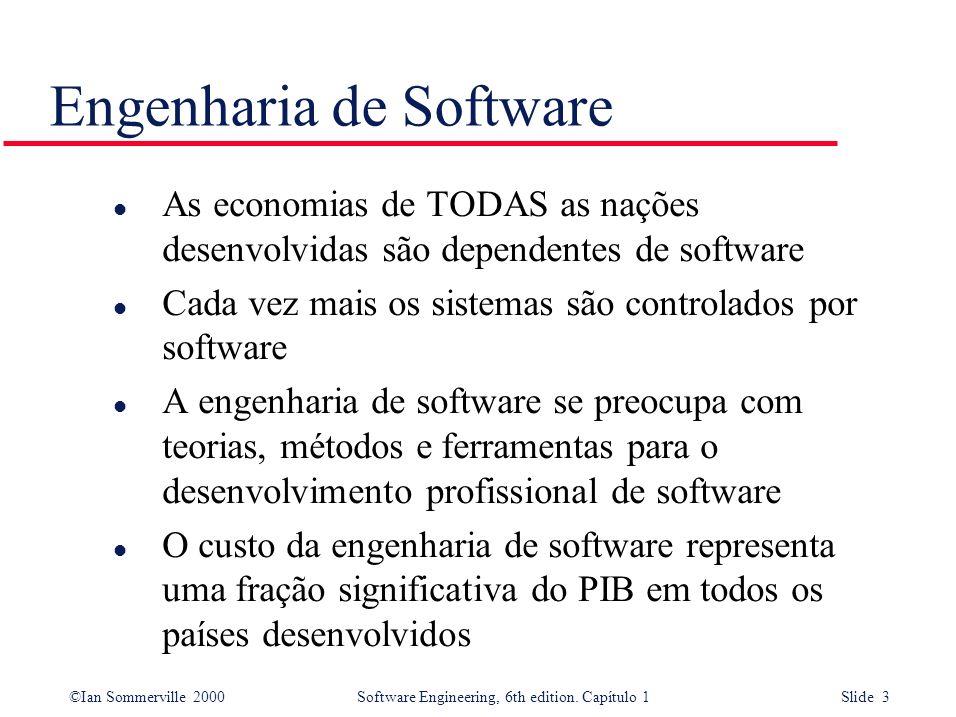 ©Ian Sommerville 2000Software Engineering, 6th edition. Capítulo 1 Slide 3 l As economias de TODAS as nações desenvolvidas são dependentes de software