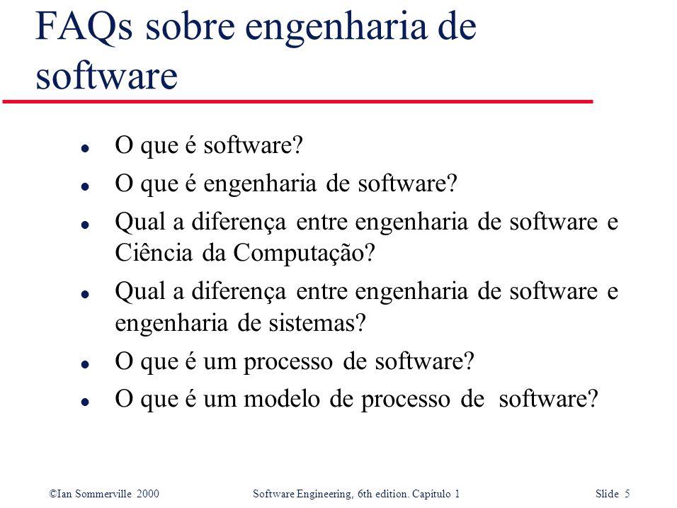 ©Ian Sommerville 2000Software Engineering, 6th edition. Capítulo 1 Slide 5 FAQs sobre engenharia de software l O que é software? l O que é engenharia