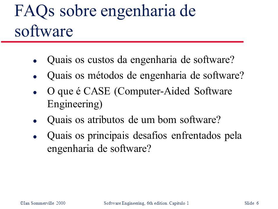 ©Ian Sommerville 2000Software Engineering, 6th edition. Capítulo 1 Slide 6 FAQs sobre engenharia de software l Quais os custos da engenharia de softwa