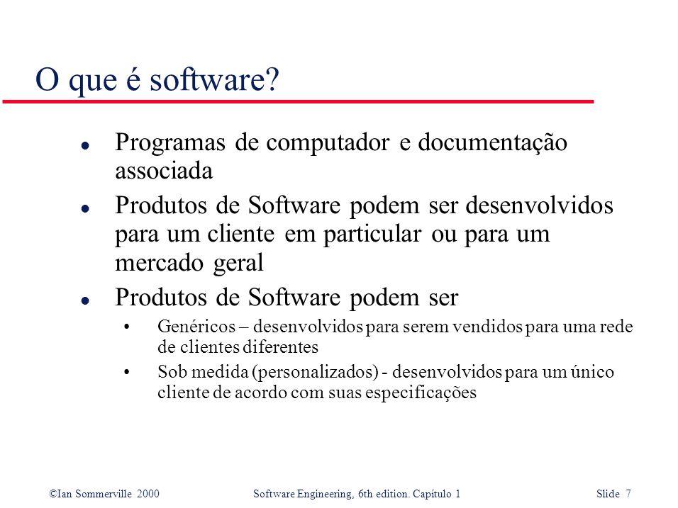©Ian Sommerville 2000Software Engineering, 6th edition. Capítulo 1 Slide 7 O que é software? l Programas de computador e documentação associada l Prod