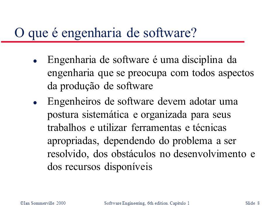 ©Ian Sommerville 2000Software Engineering, 6th edition. Capítulo 1 Slide 8 O que é engenharia de software? l Engenharia de software é uma disciplina d