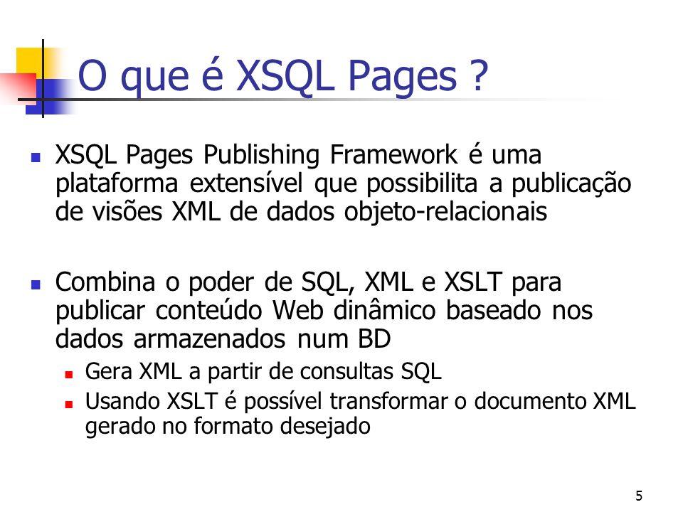 16 XSQL Pages - Características Arquivos.xsql devem iniciar com O elemento raiz deve conter os seguintes atributos: connection : nome de uma conexão pré-definida no arquivo de configuração do Processador XSQL xmls:xsql=urn:oracle-xsql : declaração do namespace xsql