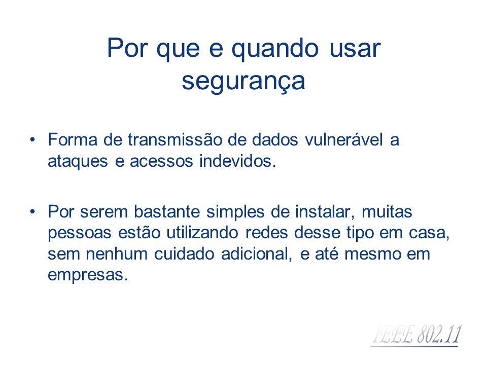 Por que e quando usar segurança Forma de transmissão de dados vulnerável a ataques e acessos indevidos. Por serem bastante simples de instalar, muitas