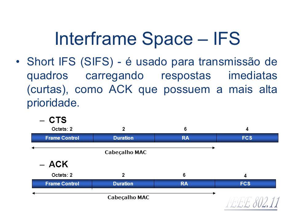 Short IFS (SIFS) - é usado para transmissão de quadros carregando respostas imediatas (curtas), como ACK que possuem a mais alta prioridade. Interfram
