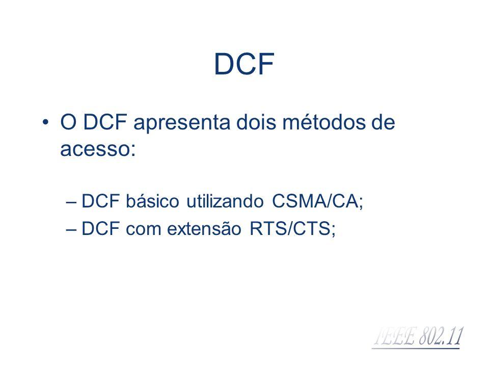 DCF O DCF apresenta dois métodos de acesso: –DCF básico utilizando CSMA/CA; –DCF com extensão RTS/CTS;