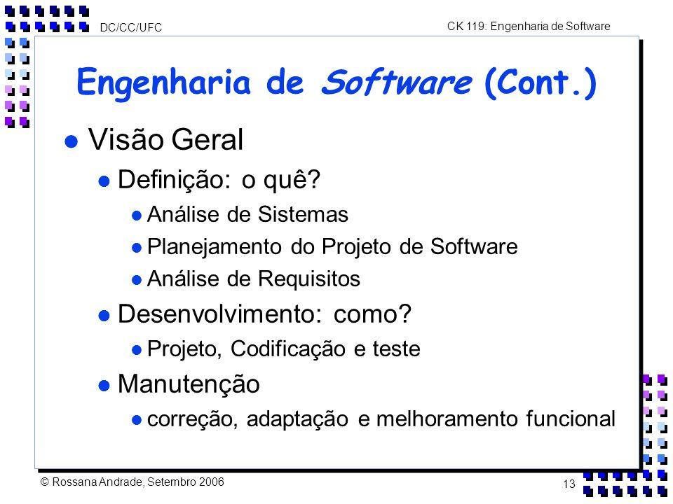 CK 119: Engenharia de Software DC/CC/UFC © Rossana Andrade, Setembro 2006 13 Engenharia de Software (Cont.) l Visão Geral l Definição: o quê.