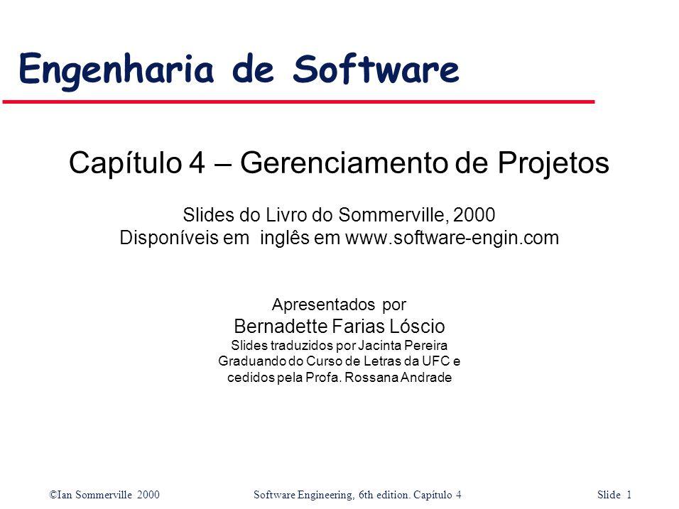 ©Ian Sommerville 2000Software Engineering, 6th edition. Capítulo 4 Slide 1 Engenharia de Software Capítulo 4 – Gerenciamento de Projetos Slides do Liv