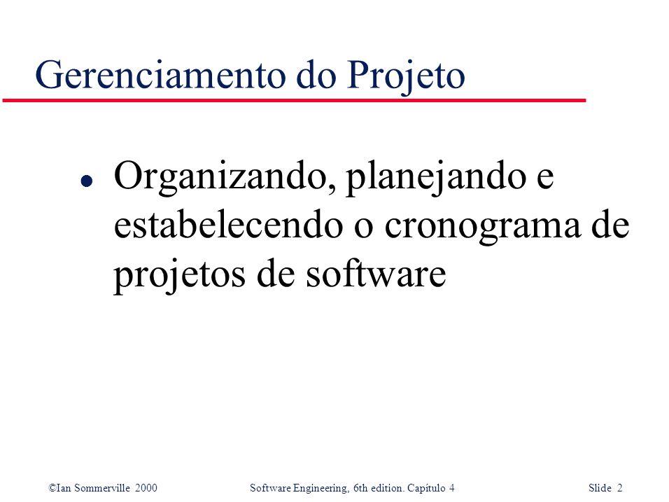 ©Ian Sommerville 2000Software Engineering, 6th edition. Capítulo 4 Slide 2 Gerenciamento do Projeto l Organizando, planejando e estabelecendo o cronog