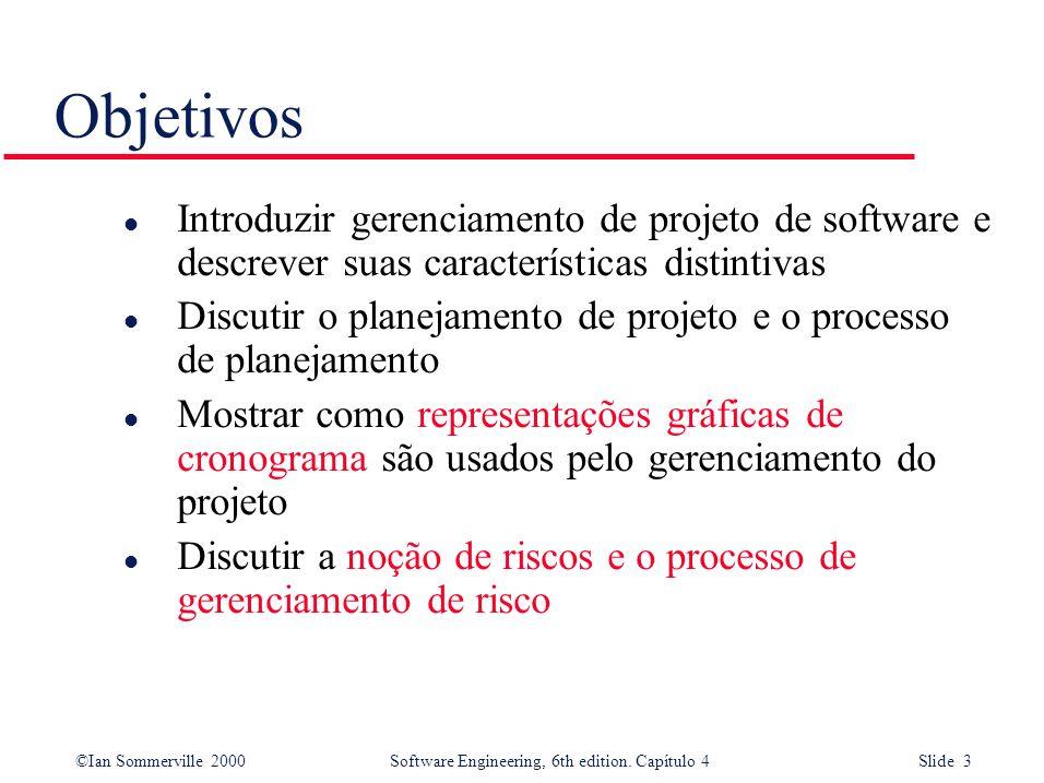 ©Ian Sommerville 2000Software Engineering, 6th edition. Capítulo 4 Slide 3 Objetivos l Introduzir gerenciamento de projeto de software e descrever sua