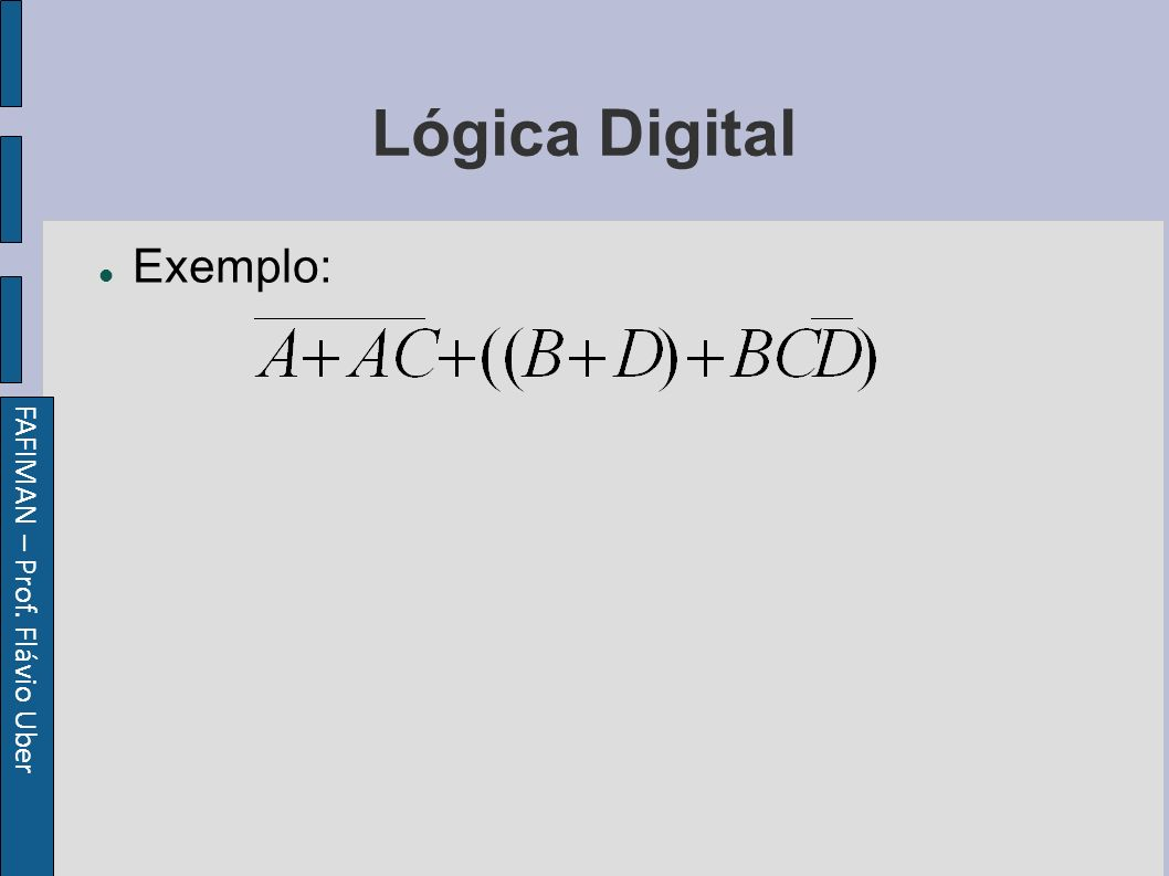 FAFIMAN – Prof. Flávio Uber Lógica Digital Exemplo: