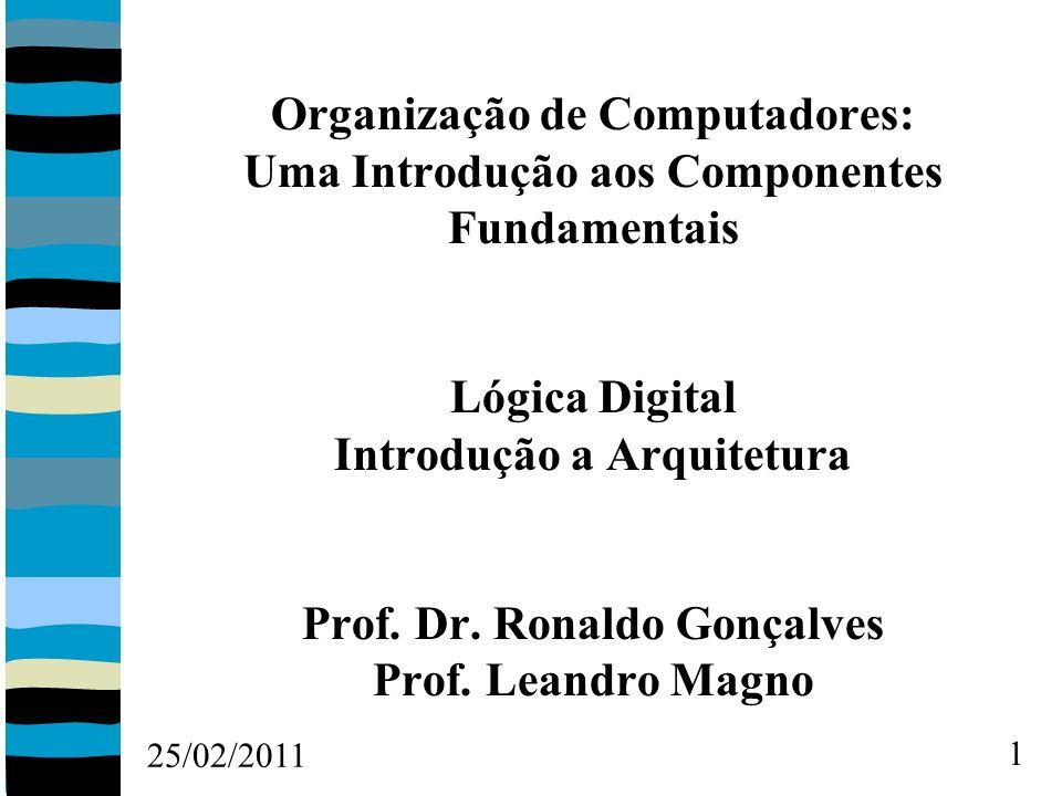 25/02/2011 1 Organização de Computadores: Uma Introdução aos Componentes Fundamentais Lógica Digital Introdução a Arquitetura Prof.
