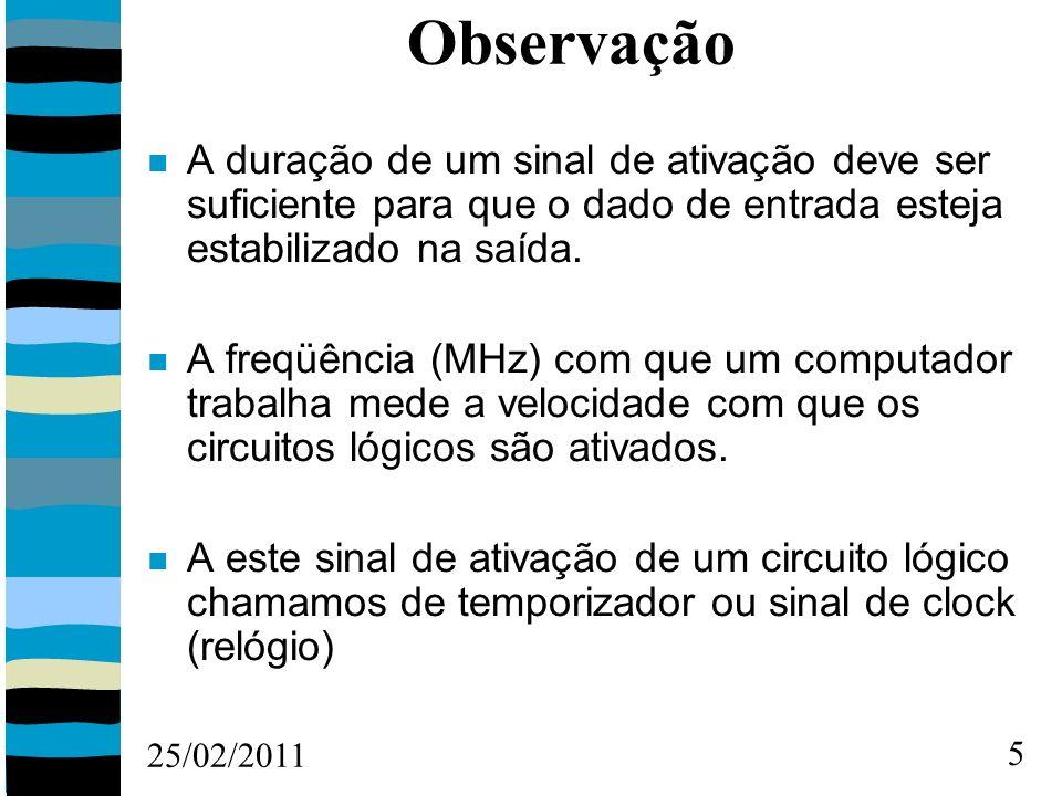 25/02/2011 5 Observação A duração de um sinal de ativação deve ser suficiente para que o dado de entrada esteja estabilizado na saída.