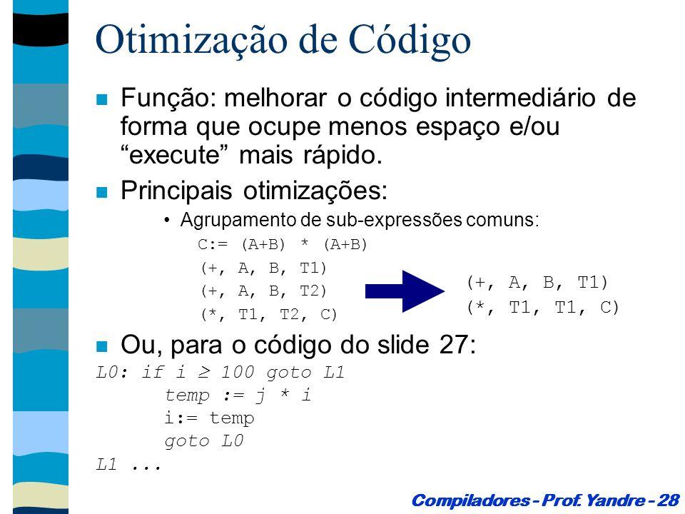 Otimização de Código Função: melhorar o código intermediário de forma que ocupe menos espaço e/ou execute mais rápido.