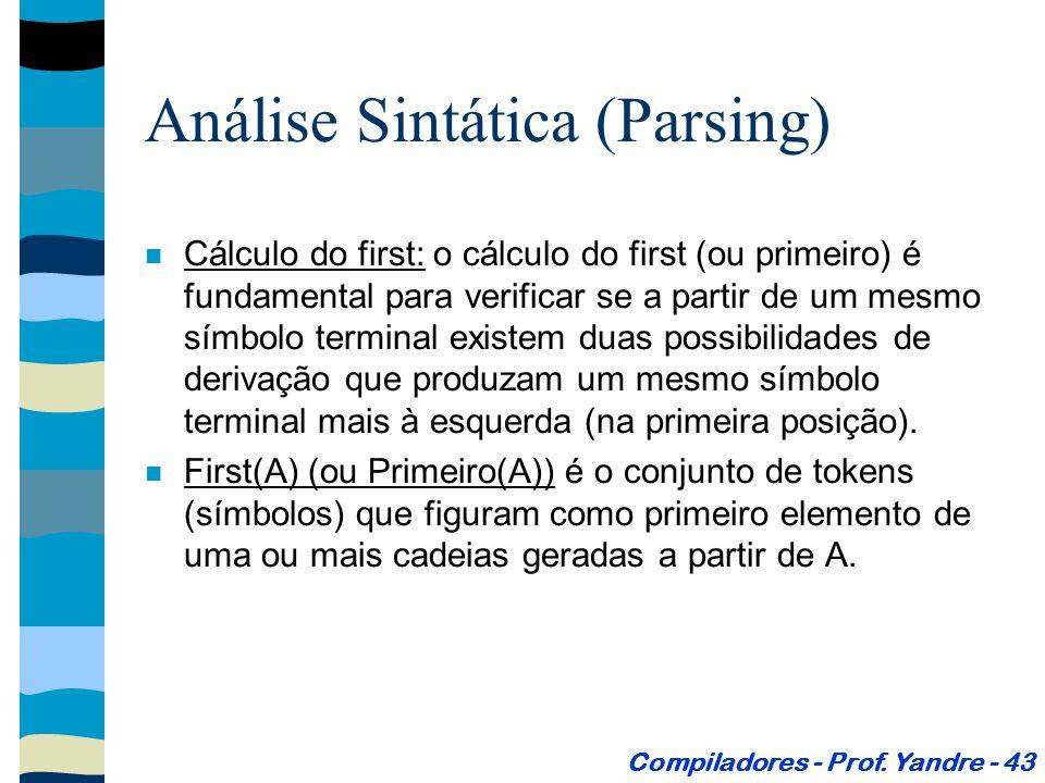 Cálculo do first: o cálculo do first (ou primeiro) é fundamental para verificar se a partir de um mesmo símbolo terminal existem duas possibilidades de derivação que produzam um mesmo símbolo terminal mais à esquerda (na primeira posição).