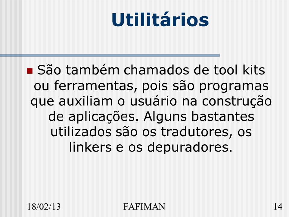 18/02/1314FAFIMAN Utilitários São também chamados de tool kits ou ferramentas, pois são programas que auxiliam o usuário na construção de aplicações.