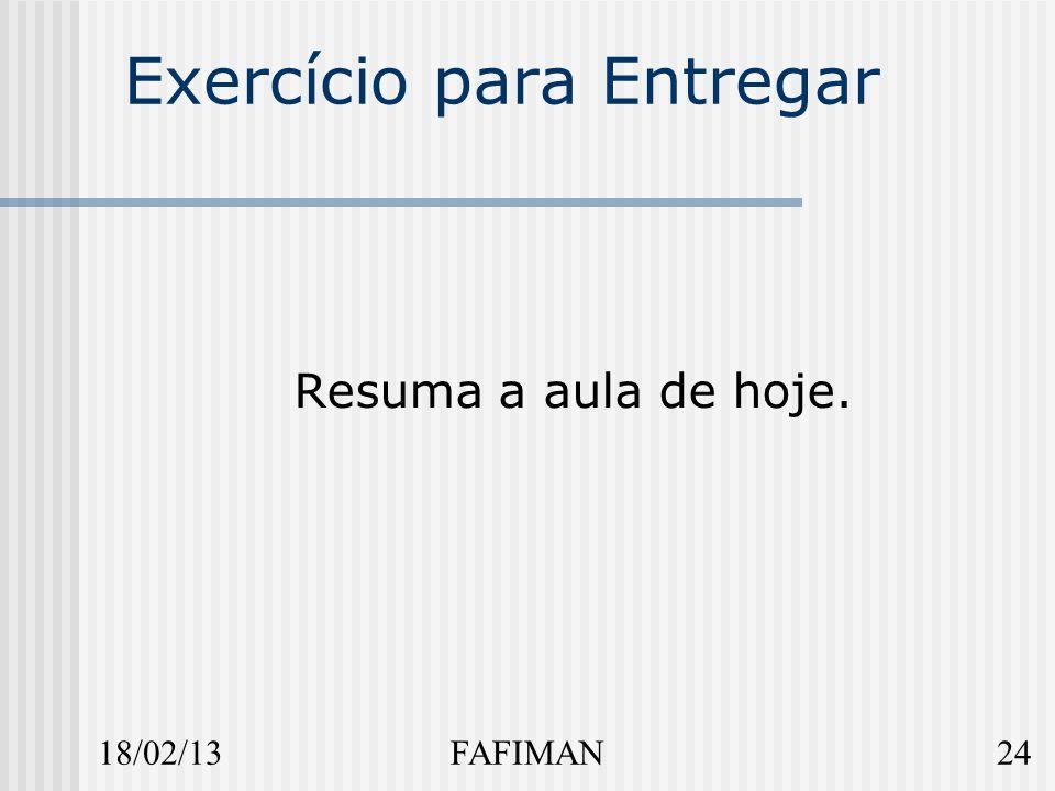 18/02/1324FAFIMAN Exercício para Entregar Resuma a aula de hoje.