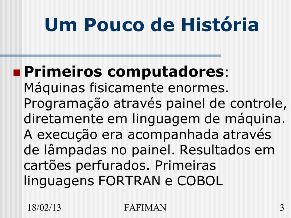 18/02/133FAFIMAN Um Pouco de História Primeiros computadores : Máquinas fisicamente enormes.
