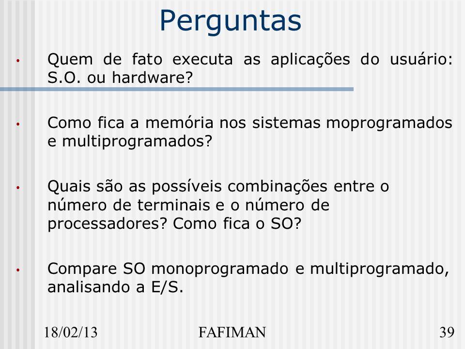18/02/1339FAFIMAN Perguntas Quem de fato executa as aplicações do usuário: S.O.