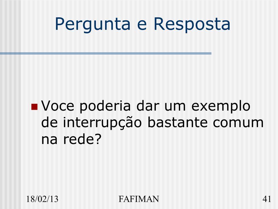 18/02/1341FAFIMAN Pergunta e Resposta Voce poderia dar um exemplo de interrupção bastante comum na rede