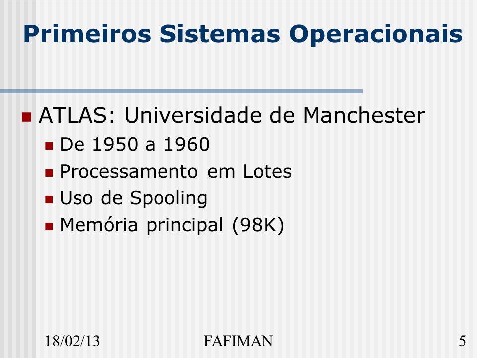 18/02/135FAFIMAN Primeiros Sistemas Operacionais ATLAS: Universidade de Manchester De 1950 a 1960 Processamento em Lotes Uso de Spooling Memória principal (98K)