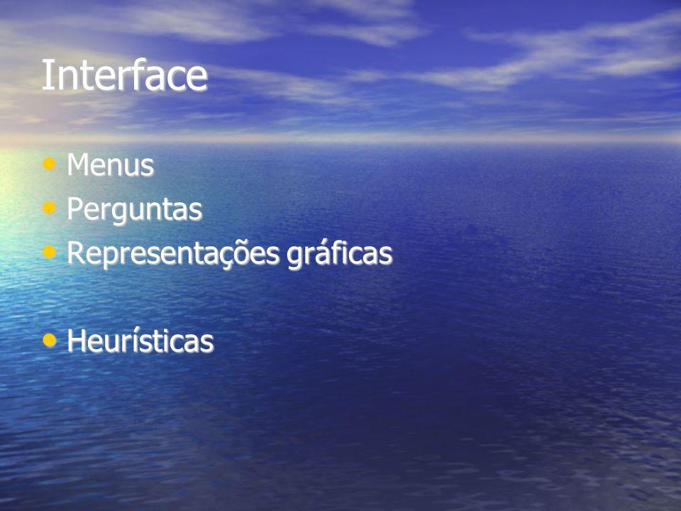 Interface Menus Menus Perguntas Perguntas Representações gráficas Representações gráficas Heurísticas Heurísticas