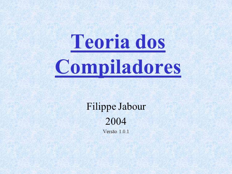 Teoria dos Compiladores Filippe Jabour 2004 Versão 1.0.1