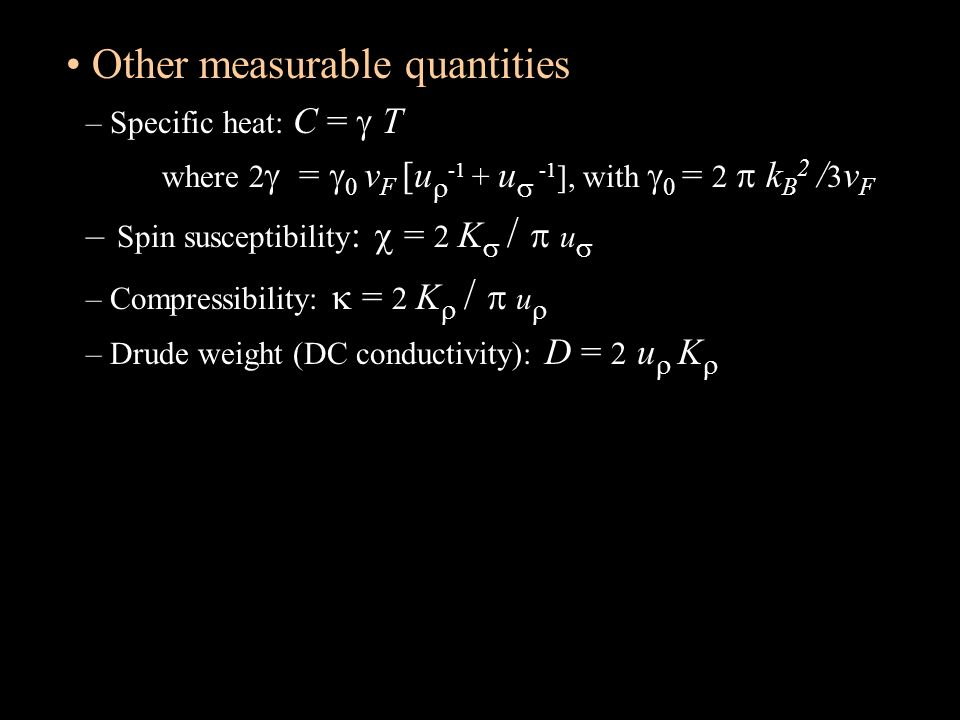 Other measurable quantities – Specific heat: C = T where 2 = 0 v F [u -1 + u -1 ], with 0 = 2 k B 2 / 3 v F – Spin susceptibility : = 2 K / u – Compre