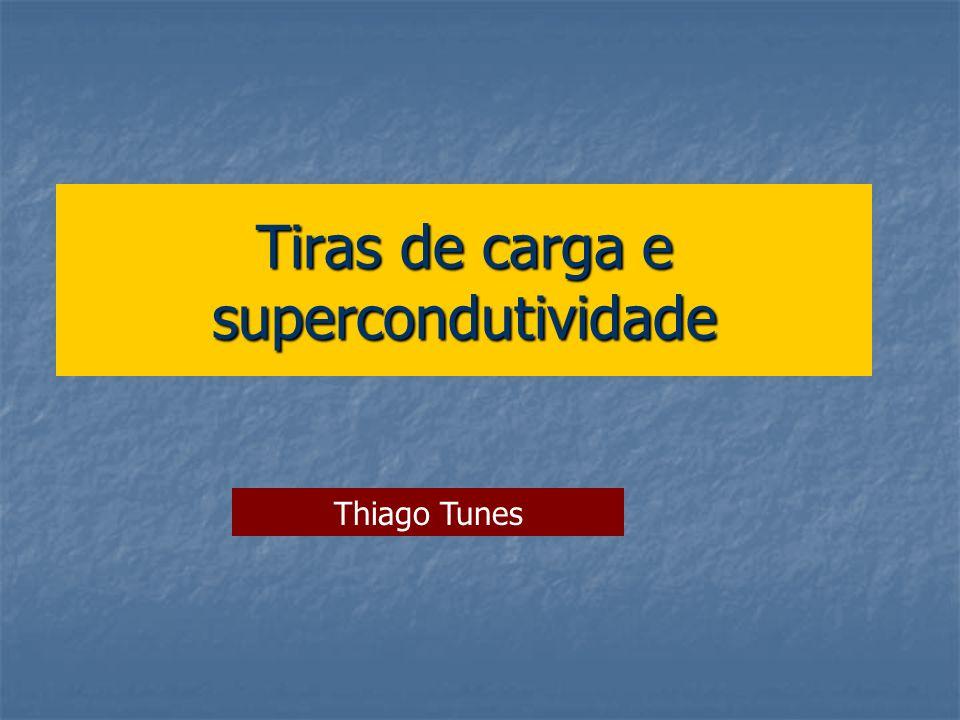 Tiras de carga e supercondutividade Thiago Tunes