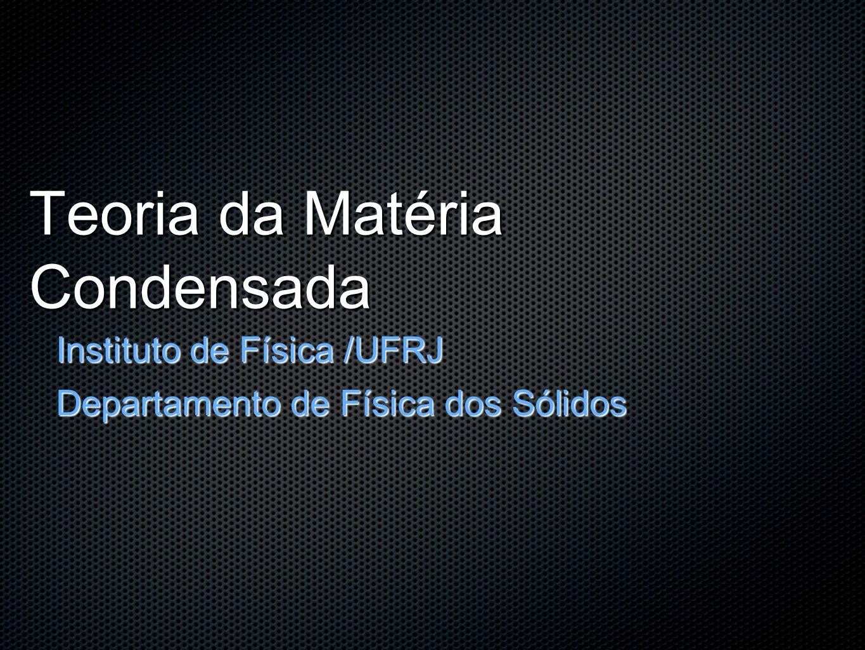 Teoria da Matéria Condensada Instituto de Física /UFRJ Departamento de Física dos Sólidos