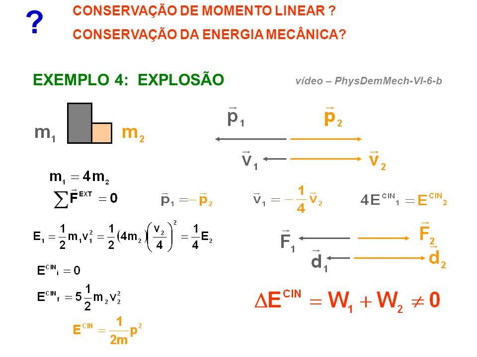 ? CONSERVAÇÃO DE MOMENTO LINEAR ? CONSERVAÇÃO DA ENERGIA MECÂNICA? EXEMPLO 4: EXPLOSÃO vídeo – PhysDemMech-VI-6-b